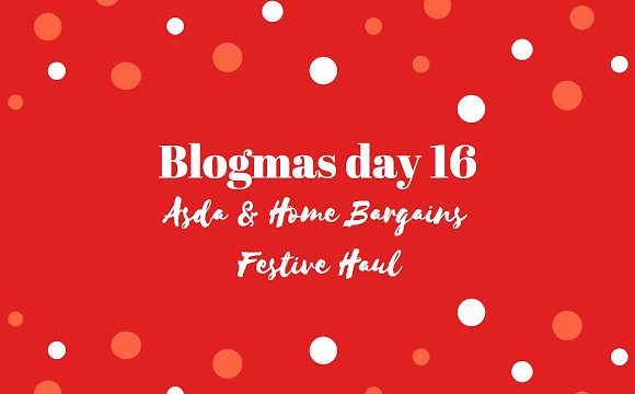 Asda & Home Bargains Festive Haul | BLOGMAS DAY 16