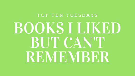 Top Ten Tuesday: top ten books I liked but can't remember