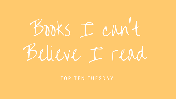 Top 10 Tuesdays: books I can't believe I read