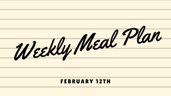 Weekly Meal Plan | February 12th